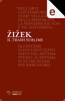 Il trash sublime by Slavoj Žižek