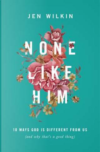 None Like Him by Jen Wilkin