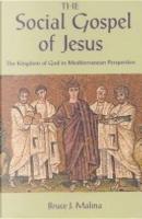 The Social Gospel of Jesus by Bruce J. Malina