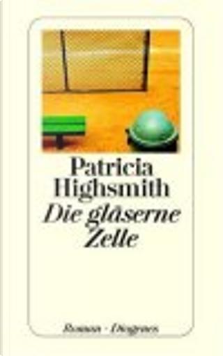 Die gläserne Zelle by Patricia Highsmith