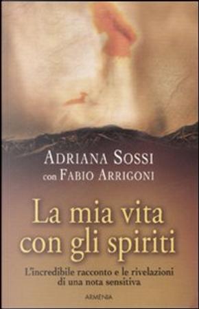 La mia vita con gli spiriti by Fabio Arrigoni, Adriana Sossi