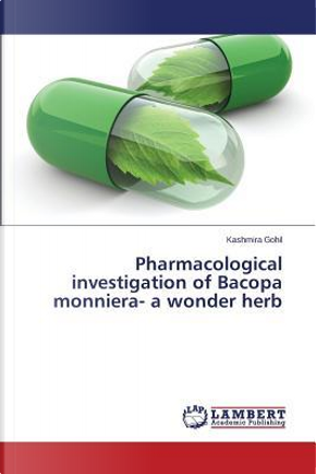 Pharmacological investigation of Bacopa monniera- a wonder herb by Kashmira Gohil