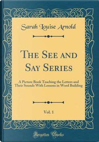 The See and Say Series, Vol. 1 by Sarah Louise Arnold