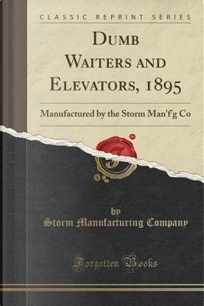 Dumb Waiters and Elevators, 1895 by Storm Manufacturing Company