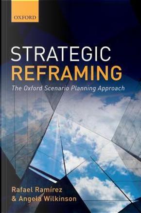 Strategic Reframing by Rafael Ramirez