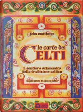 Le carte dei celti. Il sentiero sciamanico della tradizione celtica. Con 40 Carte by John Matthews