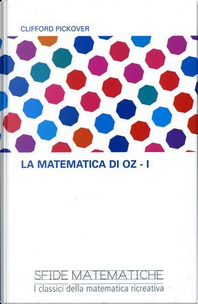 La matematica di Oz - I by Clifford A. Pickover