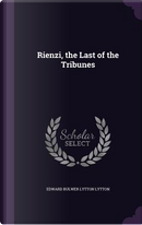 Rienzi, the Last of the Tribunes by EDWARD BULWER LYTTON LYTTON