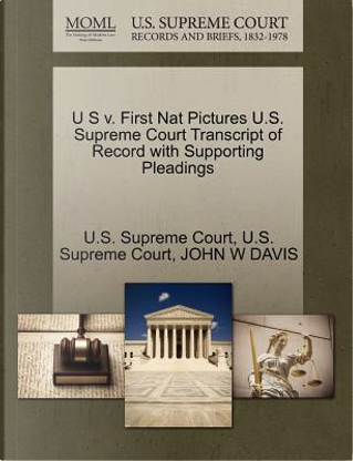 U S V. First Nat Pictures U.S. Supreme Court Transcript of Record with Supporting Pleadings by John W. Davis