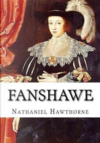 Fanshawe by NATHANIEL HAWTHORNE
