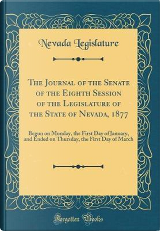 The Journal of the Senate of the Eighth Session of the Legislature of the State of Nevada, 1877 by Nevada Legislature