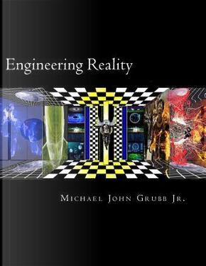 Engineering Reality by Michael John, Jr. Grubb