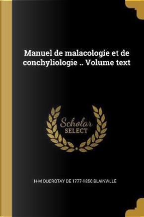 Manuel de Malacologie Et de Conchyliologie .. Volume Text by H-M Ducrotay de Blainville