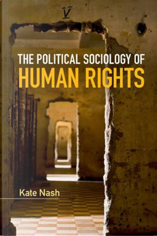 The Political Sociology of Human Rights by Kate Nash
