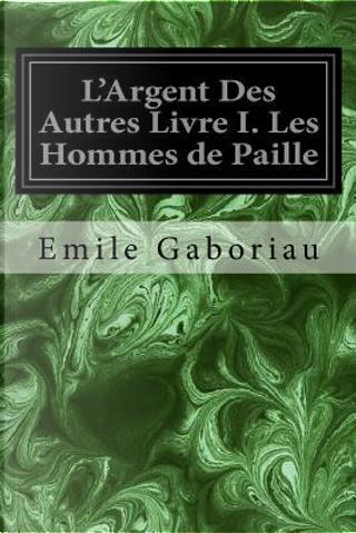 Les Hommes De Paille by Émile Gaboriau