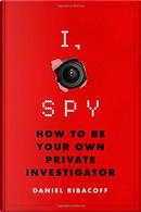 I, Spy by Daniel Ribacoff, Dina Santorelli
