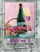 Wine! Grayscale Photo Coloring for Adults by Anne Manera