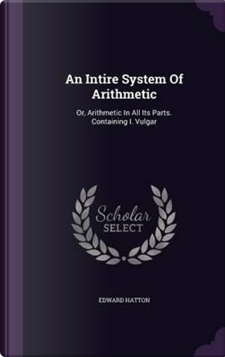 An Intire System of Arithmetic by Edward Hatton