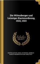 Die Wittenberger Und Leisniger Kastenordnung, 1522, 1523 by Martin Luther