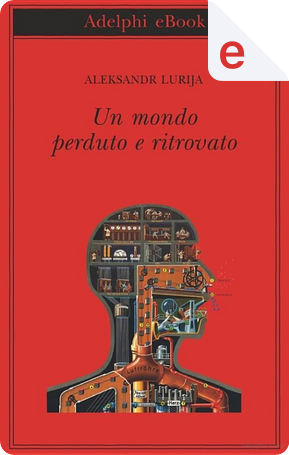Un mondo perduto e ritrovato by Aleksandr Lurija