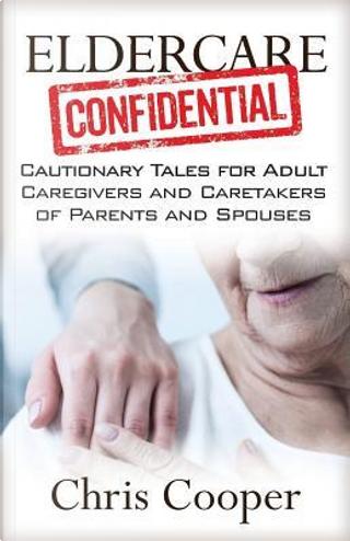 Eldercare Confidential by Chris Cooper