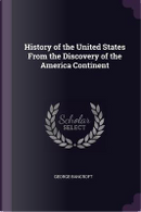 History of the United States from the Discovery of the America Continent by George Bancroft