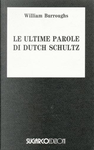 Le ultime parole di Dutch Schultz by William Burroughs
