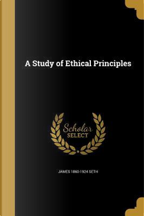 STUDY OF ETHICAL PRINCIPLES by James 1860-1924 Seth