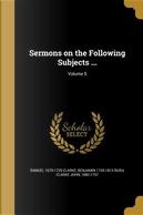 SERMONS ON THE FOLLOWING SUBJE by Samuel 1675-1729 Clarke