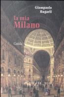 La mia Milano by Giampaolo Rugarli