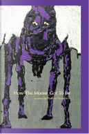 How the Moose Got to Be by Patricia Goodrich