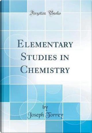 Elementary Studies in Chemistry (Classic Reprint) by Joseph Torrey