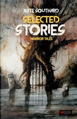 Selected stories. Horror tales by Nate Southard