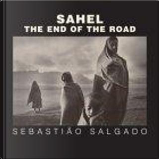 Sahel by Eduardo Galeano, Fred Ritchin, Lelia Wanick Salgado, Orville Schell, Sebastiao Salgado