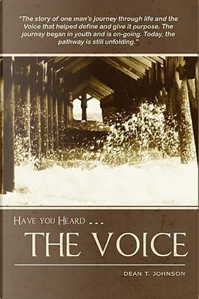 Have You Heard the Voice by Dean T. Johnson
