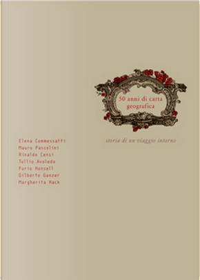 50 anni di carta geografica by Furio Honsell, Margherita Hack, Tullio Avoledo