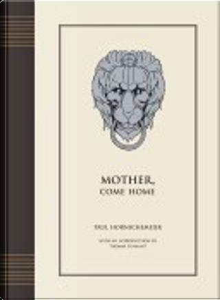 Mother Come Home by Paul Hornschemeier