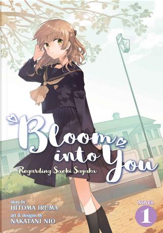 Bloom Into You: Regarding Saeki Sayaka Vol. 1 by Hitoma Iruma