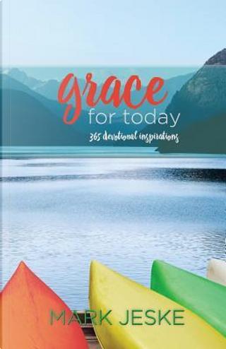 Grace for Today by Mark Jeske