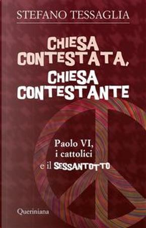 Chiesa contestata, chiesa contestante. Paolo VI, i cattolici e il Sessantotto by Stefano Tessaglia