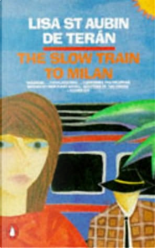 The Slow Train to Milan by Lisa St. Aubin De Teran