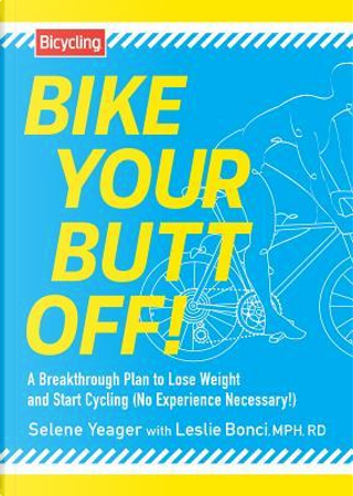 Bike Your Butt Off! by Selene Yeager