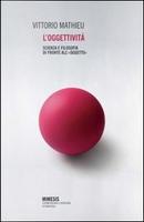 L'oggettività. Scienza e filosofia di fronte all'«oggetto» by Vittorio Mathieu
