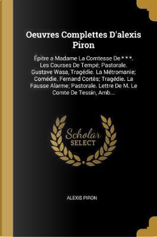 Oeuvres Complettes D'alexis Piron by Alexis Piron