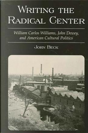 Writing the Radical Center by John Beck