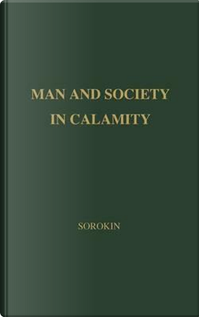 Man and Society in Calamity by Pitirim A. Sorokin