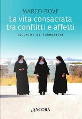 La vita consacrata tra conflitti e affetti. Incontri di formazione by Marco Bove