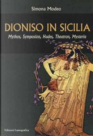 Dioniso in Sicilia. Mythos, symposion, hades, theatron, mysteria by Simona Modeo