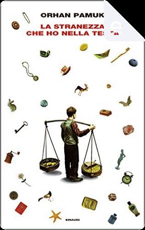 La stranezza che ho nella testa by Orhan Pamuk