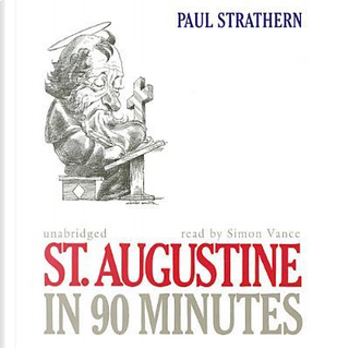 St. Augustine in 90 Minutes by Paul Strathern
